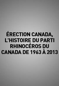 érection canada, l'histoire du parti rhinocéros du canada de 1963 à 2013